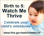 Birth to 5: Watch Me Thrive! Celebrate your child's milestones.
