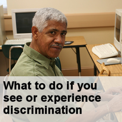 What to do if you see or experience discrimination