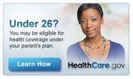 Under 26? You may be eligible for health coverage under your parent's plan